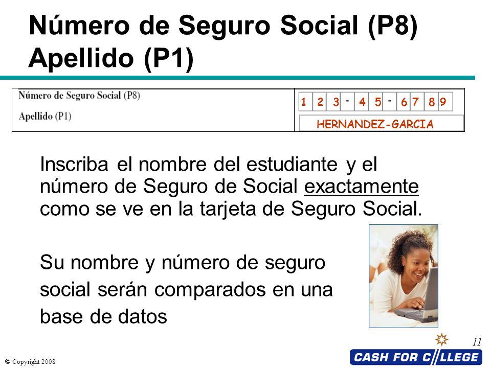 Copyright 2008 11 Número de Seguro Social (P8) Apellido (P1) Inscriba el nombre del estudiante y el número de Seguro de Social exactamente como se ve