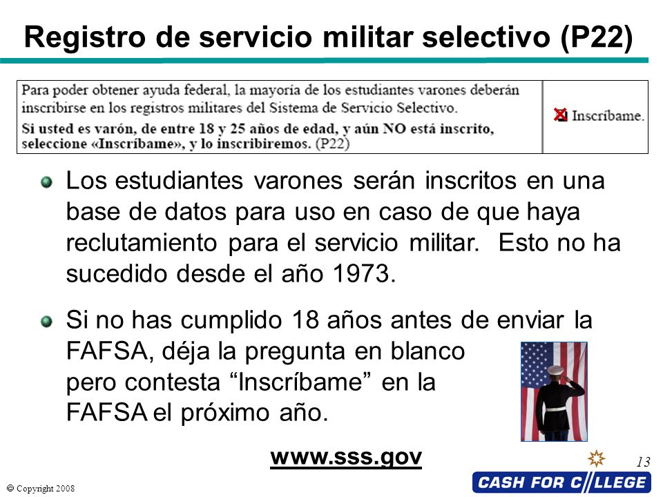 Copyright 2008 13 Registro de servicio militar selectivo (P22) Los estudiantes varones serán inscritos en una base de datos para uso en caso de que ha