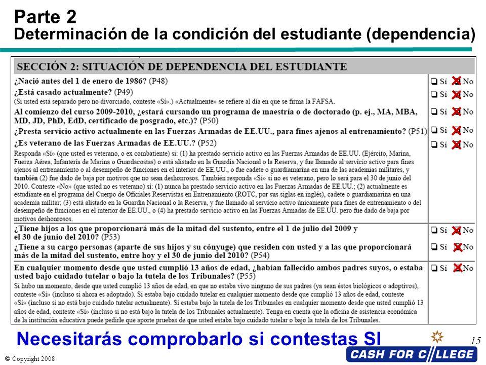 Copyright 2008 15 Parte 2 Determinación de la condición del estudiante (dependencia) Necesitarás comprobarlo si contestas SI