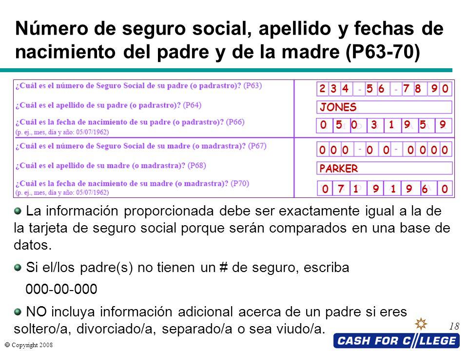 Copyright 2008 18 Número de seguro social, apellido y fechas de nacimiento del padre y de la madre (P63-70) 2 3 4 5 6 7 8 9 0 JONES 0 5 0 3 1 9 5 9 0