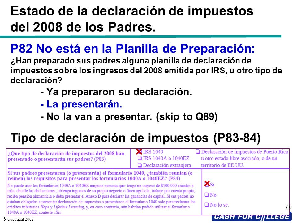 Copyright 2008 19 Estado de la declaración de impuestos del 2008 de los Padres. P82 No está en la Planilla de Preparación: ¿Han preparado sus padres a