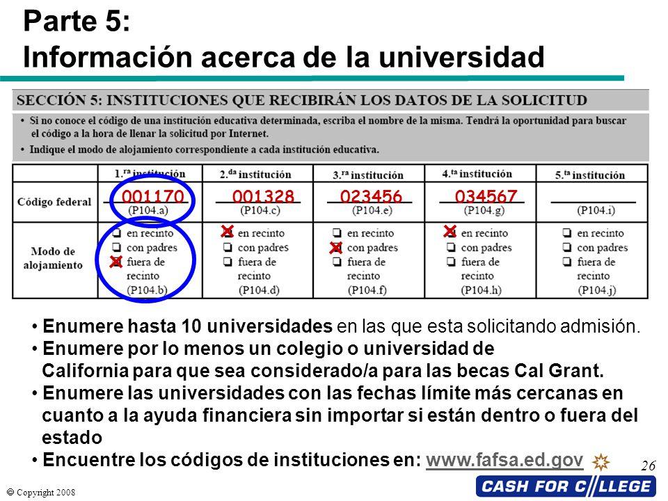 Copyright 2008 26 001170 001328 023456 Parte 5: Información acerca de la universidad 034567 Enumere hasta 10 universidades en las que esta solicitando