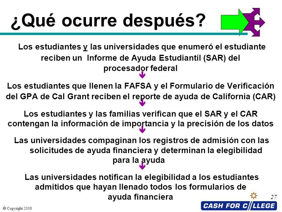 Copyright 2008 27 ¿Qué ocurre después? Los estudiantes y las universidades que enumeró el estudiante reciben un Informe de Ayuda Estudiantil (SAR) del