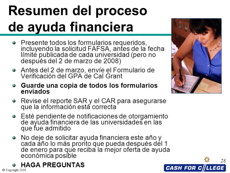 Copyright 2008 28 Resumen del proceso de ayuda financiera Presente todos los formularios requeridos, incluyendo la solicitud FAFSA, antes de la fecha