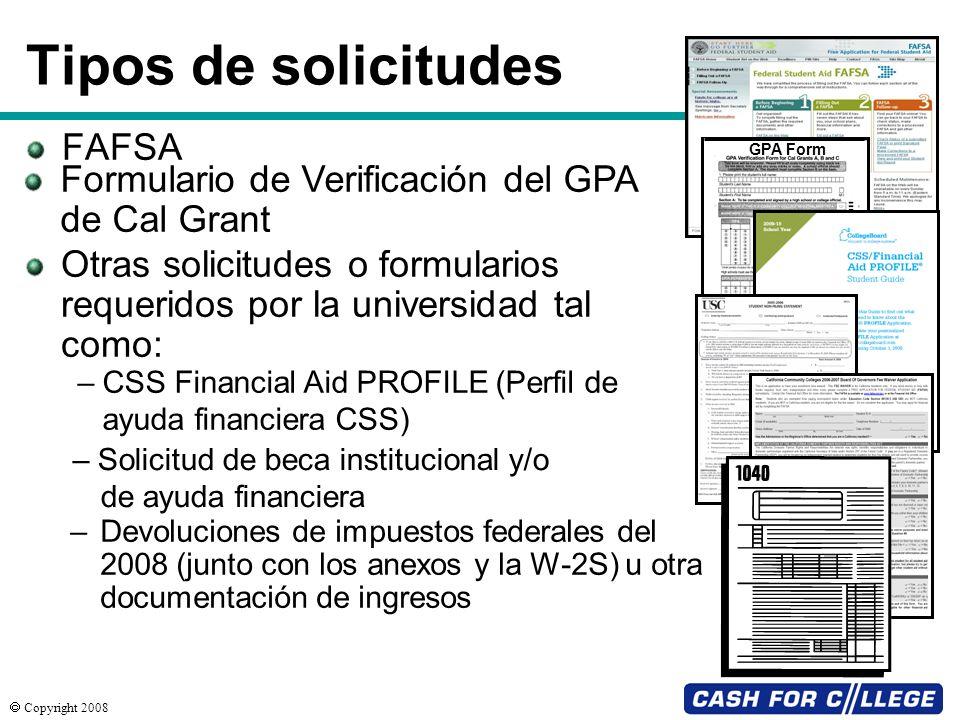 Copyright 2008 Tipos de solicitudes FAFSA Formulario de Verificación del GPA de Cal Grant Otras solicitudes o formularios requeridos por la universida