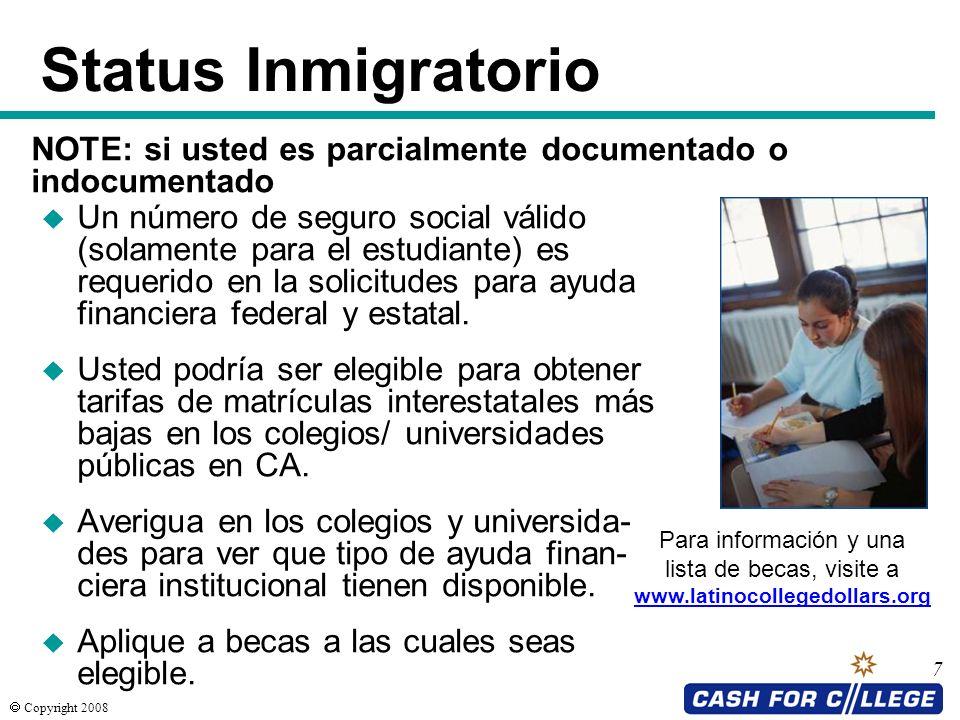 Copyright 2008 7 Status Inmigratorio u Un número de seguro social válido (solamente para el estudiante) es requerido en la solicitudes para ayuda fina