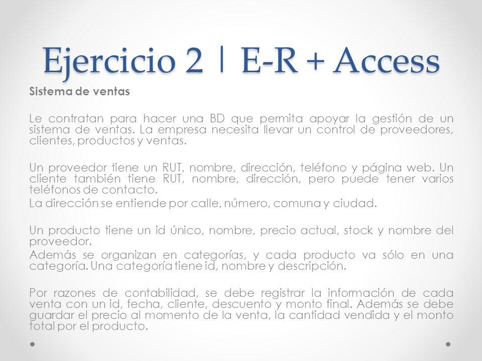 Ejercicio 2 | E-R + Access Sistema de ventas Le contratan para hacer una BD que permita apoyar la gestión de un sistema de ventas. La empresa necesita