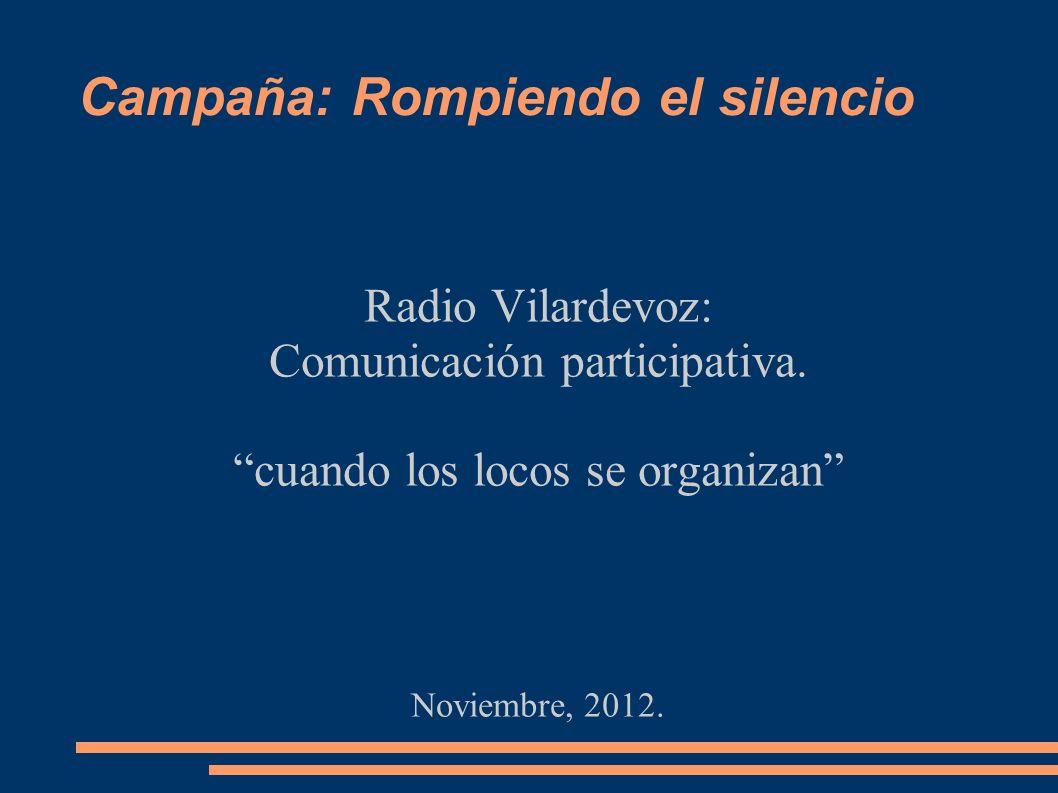 Campaña: Rompiendo el silencio Radio Vilardevoz: Comunicación participativa.