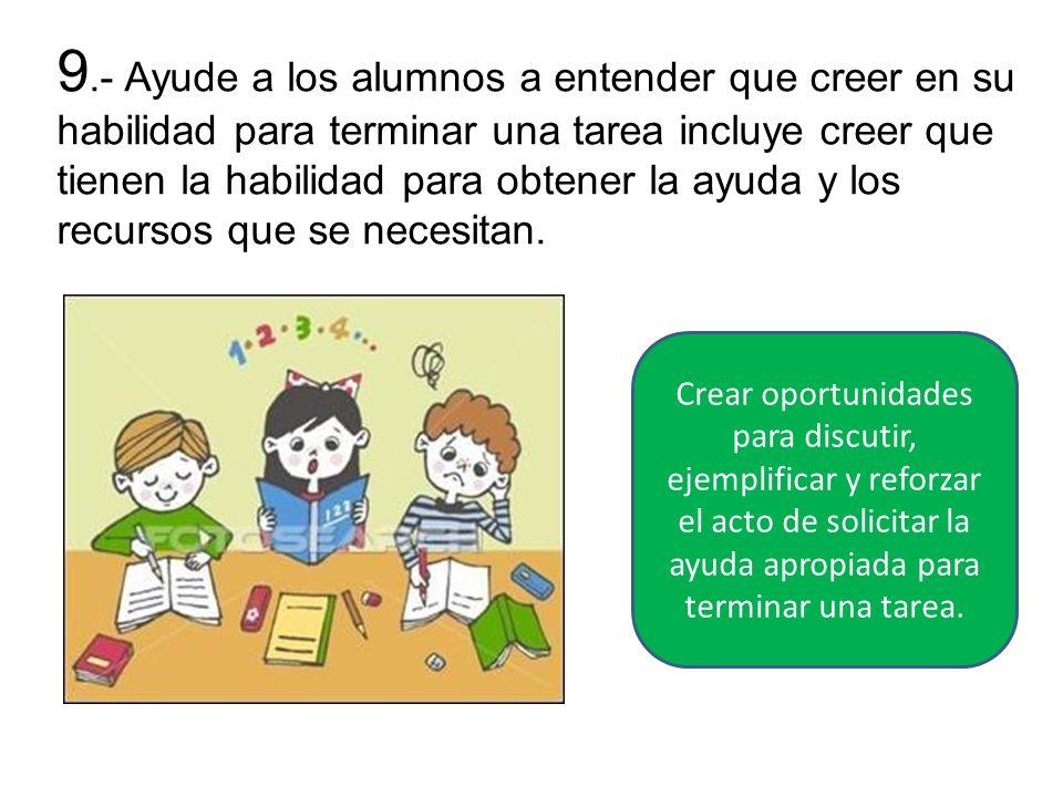 9.- Ayude a los alumnos a entender que creer en su habilidad para terminar una tarea incluye creer que tienen la habilidad para obtener la ayuda y los
