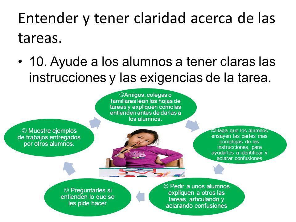 Entender y tener claridad acerca de las tareas. 10. Ayude a los alumnos a tener claras las instrucciones y las exigencias de la tarea. Amigos, colegas