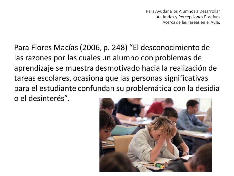 Para Ayudar a los Alumnos a Desarrollar Actitudes y Percepciones Positivas Acerca de las Tareas en el Aula. Para Flores Macías (2006, p. 248) El desco