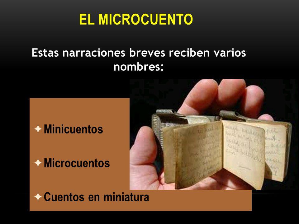 EL MICROCUENTO Minicuentos Microcuentos Cuentos en miniatura Estas narraciones breves reciben varios nombres: