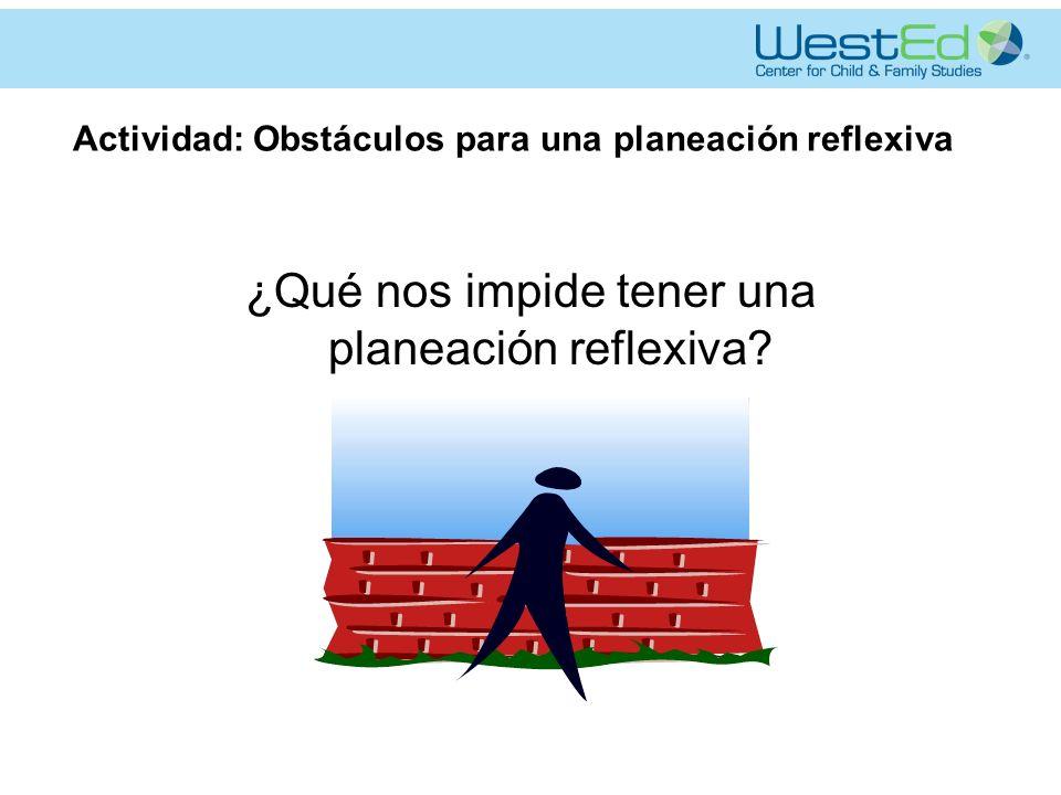 Actividad: Obstáculos para una planeación reflexiva ¿Qué nos impide tener una planeación reflexiva?
