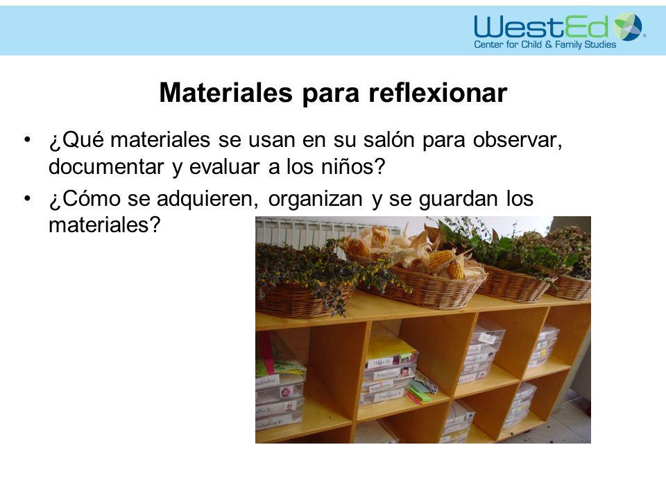Materiales para reflexionar ¿Qué materiales se usan en su salón para observar, documentar y evaluar a los niños.