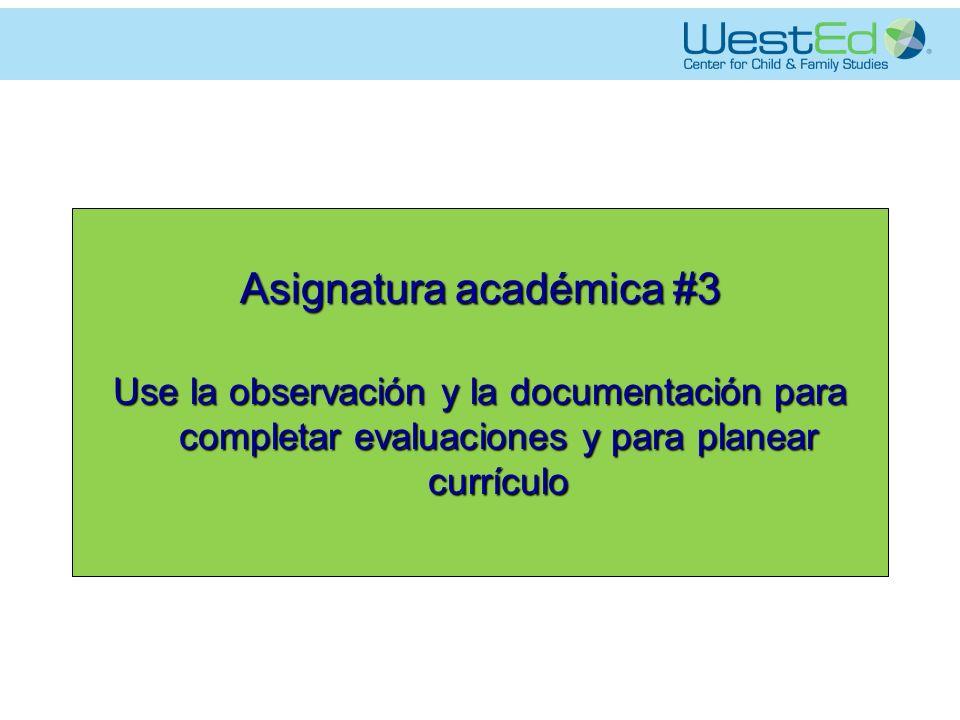Asignatura académica #3 Use la observación y la documentación para completar evaluaciones y para planear currículo