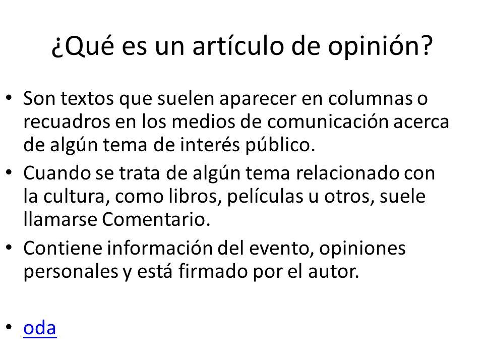 ¿Qué es un artículo de opinión? Son textos que suelen aparecer en columnas o recuadros en los medios de comunicación acerca de algún tema de interés p