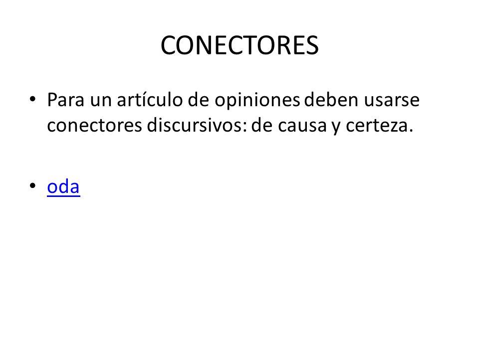 CONECTORES Para un artículo de opiniones deben usarse conectores discursivos: de causa y certeza. oda