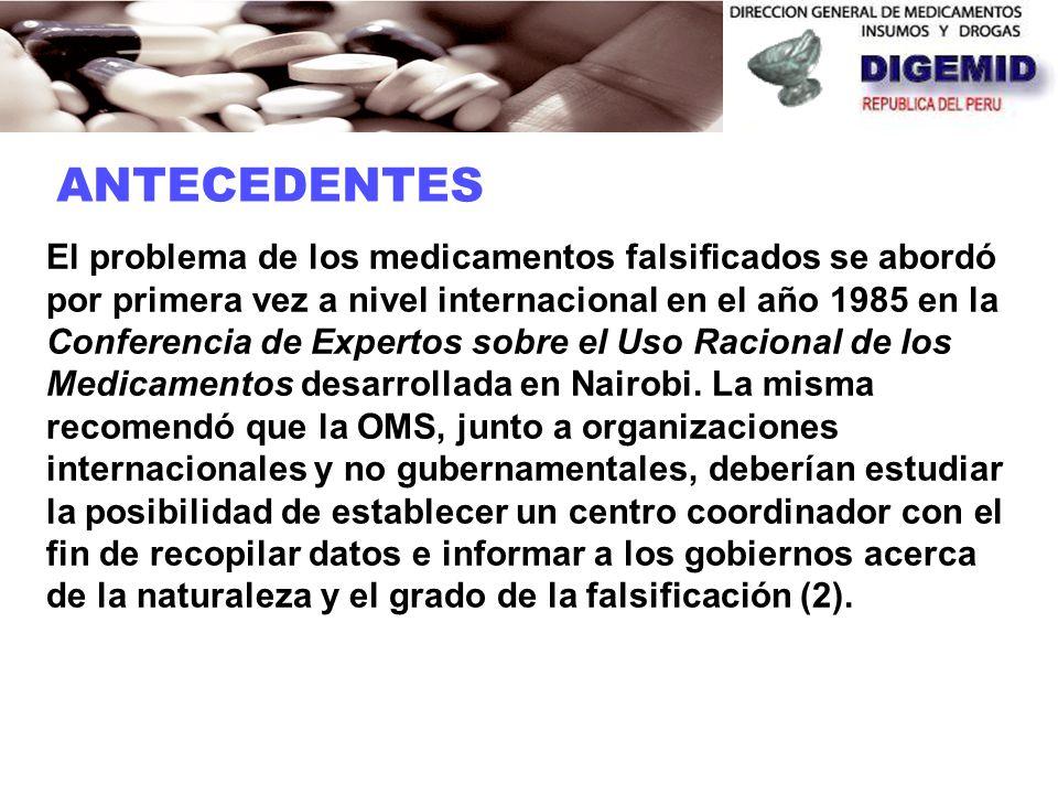 ANTECEDENTES El problema de los medicamentos falsificados se abordó por primera vez a nivel internacional en el año 1985 en la Conferencia de Expertos sobre el Uso Racional de los Medicamentos desarrollada en Nairobi.