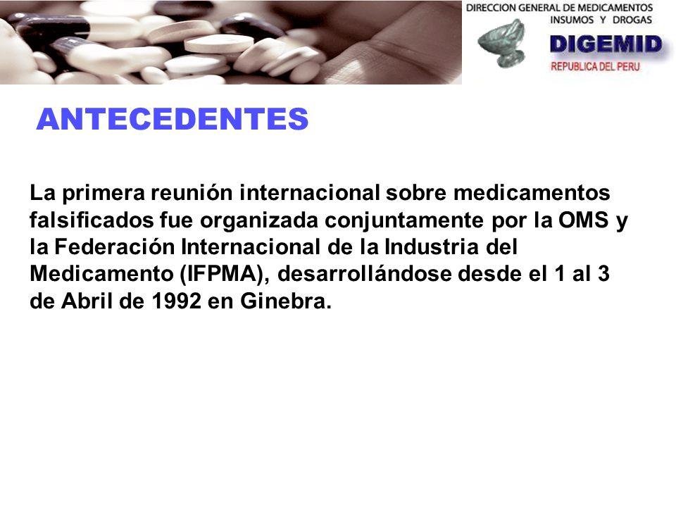 ANTECEDENTES La primera reunión internacional sobre medicamentos falsificados fue organizada conjuntamente por la OMS y la Federación Internacional de la Industria del Medicamento (IFPMA), desarrollándose desde el 1 al 3 de Abril de 1992 en Ginebra.