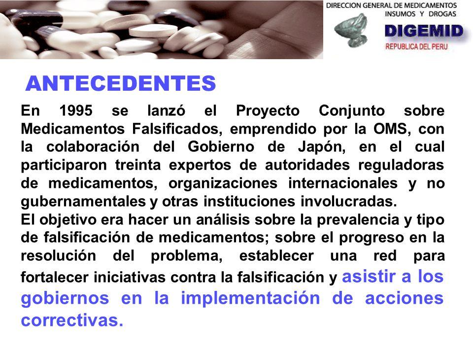 ANTECEDENTES En 1995 se lanzó el Proyecto Conjunto sobre Medicamentos Falsificados, emprendido por la OMS, con la colaboración del Gobierno de Japón, en el cual participaron treinta expertos de autoridades reguladoras de medicamentos, organizaciones internacionales y no gubernamentales y otras instituciones involucradas.