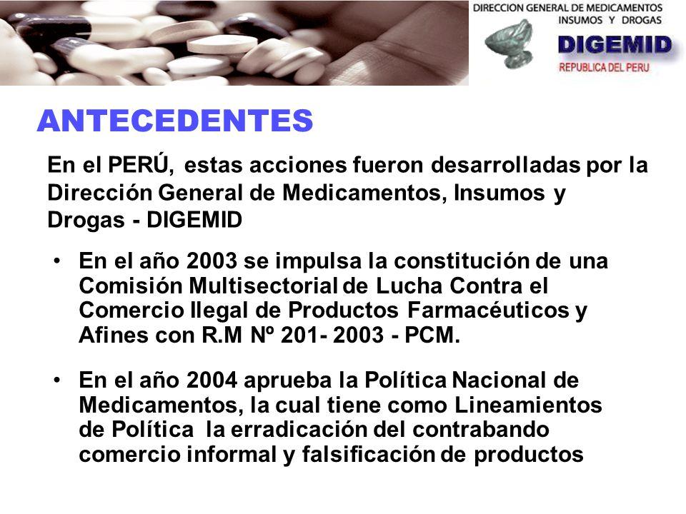 En el PERÚ, estas acciones fueron desarrolladas por la Dirección General de Medicamentos, Insumos y Drogas - DIGEMID En el año 2003 se impulsa la constitución de una Comisión Multisectorial de Lucha Contra el Comercio Ilegal de Productos Farmacéuticos y Afines con R.M Nº 201- 2003 - PCM.