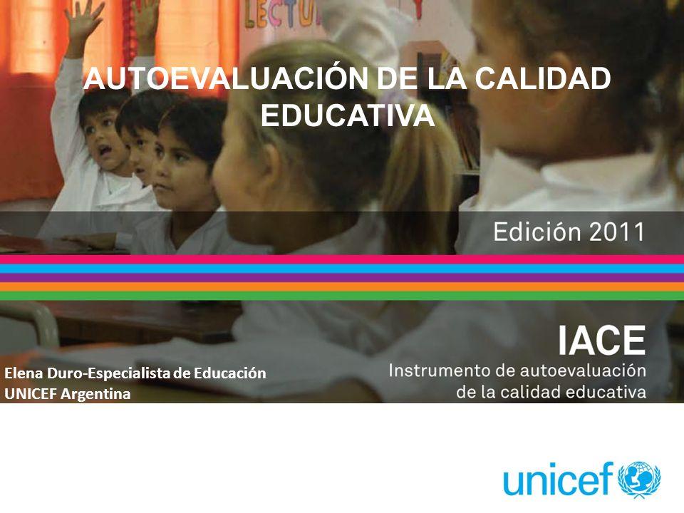 AUTOEVALUACIÓN DE LA CALIDAD EDUCATIVA Elena Duro-Especialista de Educación UNICEF Argentina