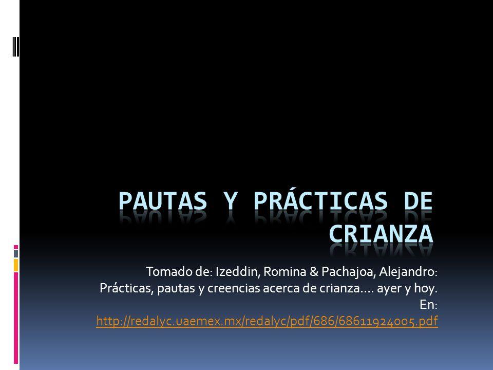 Tomado de: Izeddin, Romina & Pachajoa, Alejandro: Prácticas, pautas y creencias acerca de crianza…. ayer y hoy. En: http://redalyc.uaemex.mx/redalyc/p