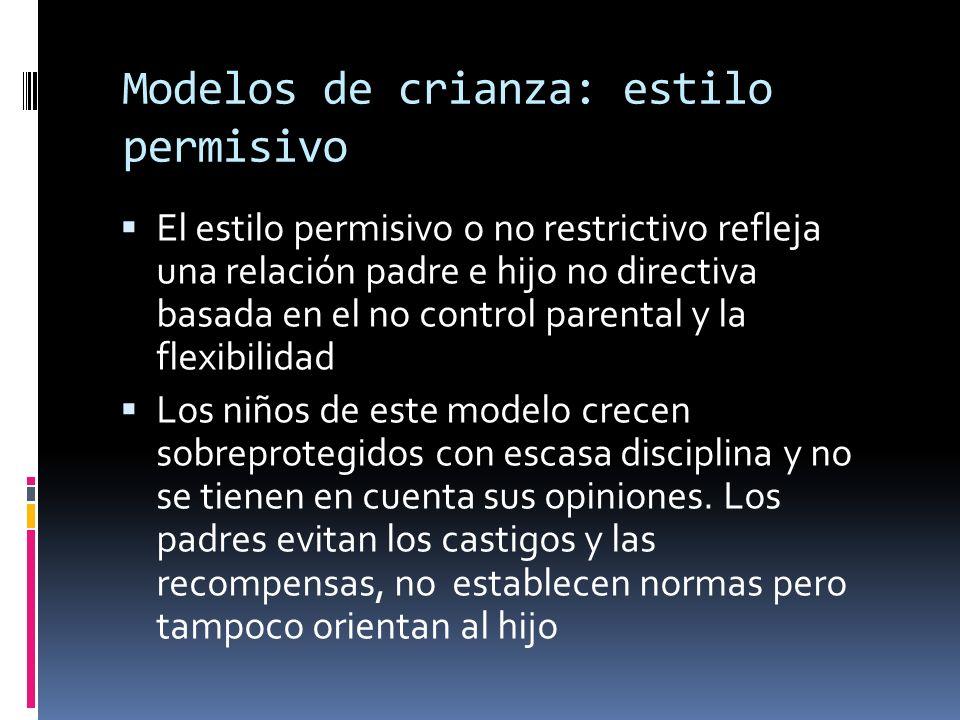 Modelos de crianza: estilo permisivo El estilo permisivo o no restrictivo refleja una relación padre e hijo no directiva basada en el no control paren