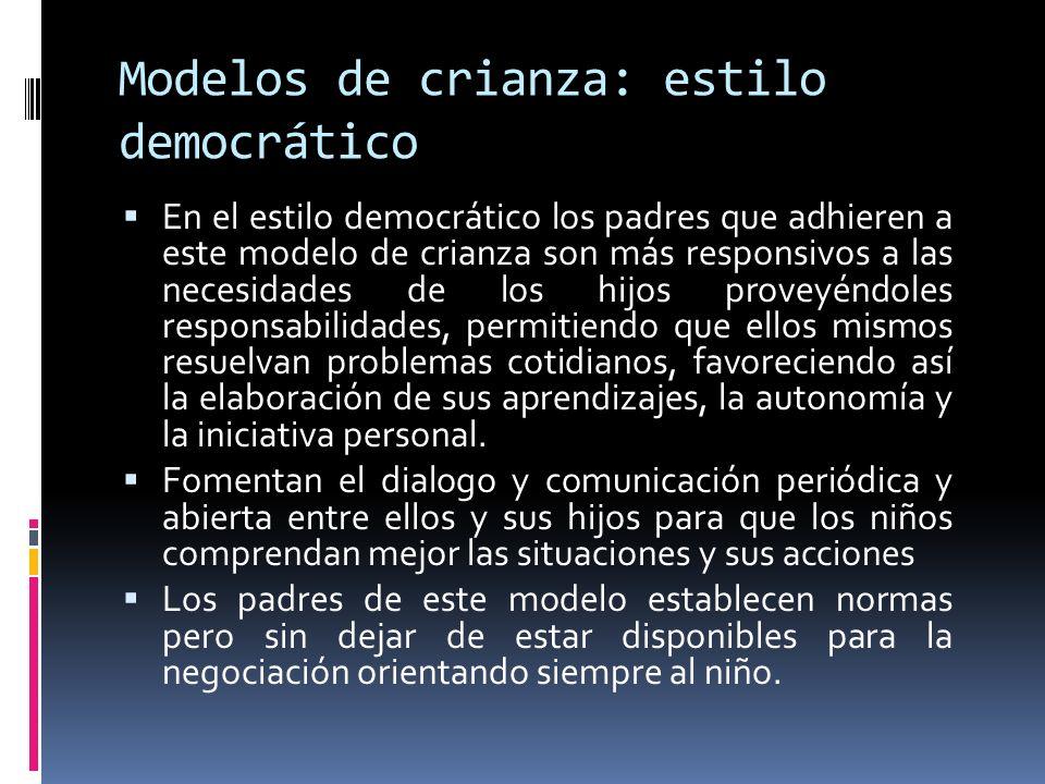 Modelos de crianza: estilo democrático En el estilo democrático los padres que adhieren a este modelo de crianza son más responsivos a las necesidades