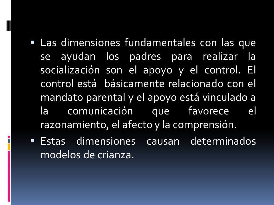 Las dimensiones fundamentales con las que se ayudan los padres para realizar la socialización son el apoyo y el control. El control está básicamente r