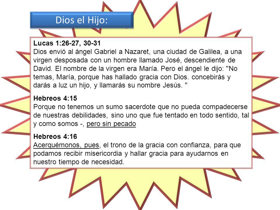 Lucas 1:26-27, 30-31 Dios envió al ángel Gabriel a Nazaret, una ciudad de Galilea, a una virgen desposada con un hombre llamado José, descendiente de