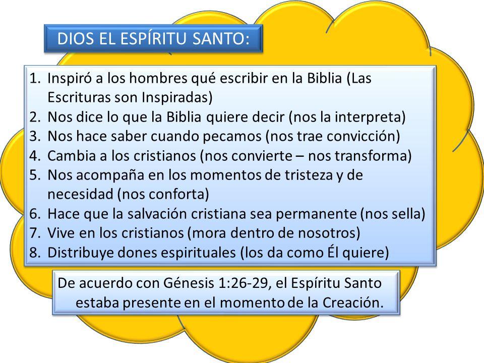DIOS EL ESPÍRITU SANTO: 1.Inspiró a los hombres qué escribir en la Biblia (Las Escrituras son Inspiradas) 2.Nos dice lo que la Biblia quiere decir (no