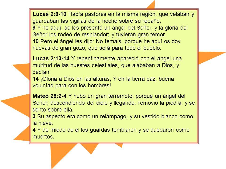 Lucas 2:8-10 Había pastores en la misma región, que velaban y guardaban las vigilias de la noche sobre su rebaño. 9 Y he aquí, se les presentó un ánge