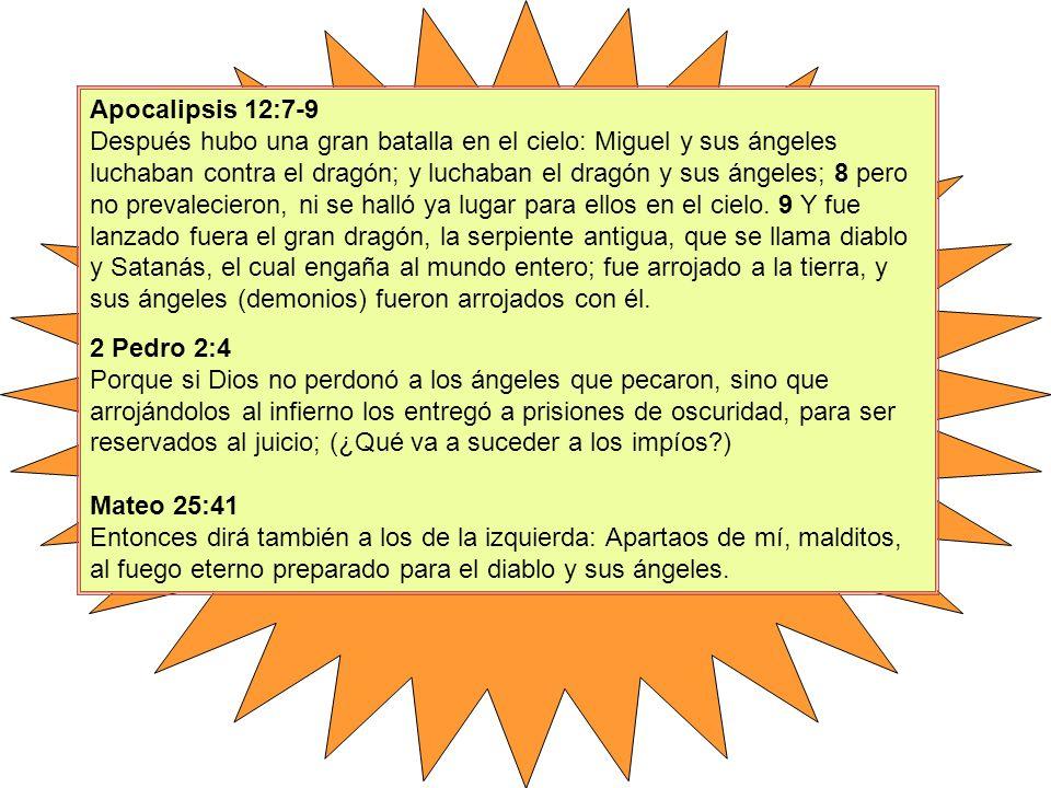 Apocalipsis 12:7-9 Después hubo una gran batalla en el cielo: Miguel y sus ángeles luchaban contra el dragón; y luchaban el dragón y sus ángeles; 8 pe
