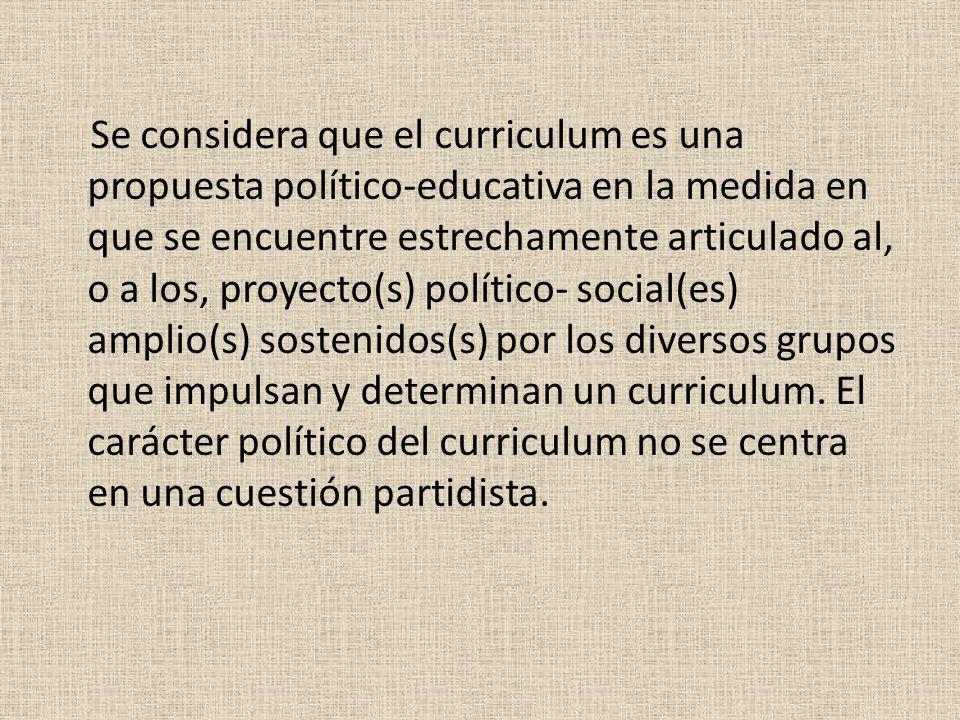 Se considera que el curriculum es una propuesta político-educativa en la medida en que se encuentre estrechamente articulado al, o a los, proyecto(s)