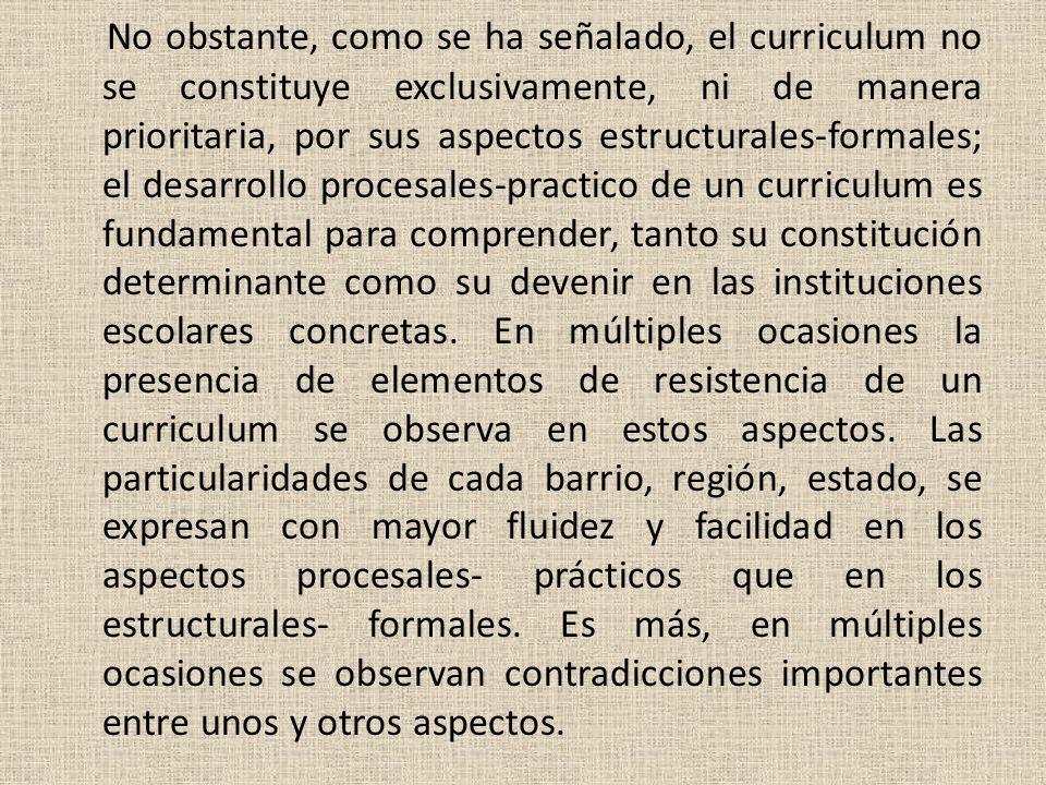 No obstante, como se ha señalado, el curriculum no se constituye exclusivamente, ni de manera prioritaria, por sus aspectos estructurales-formales; el