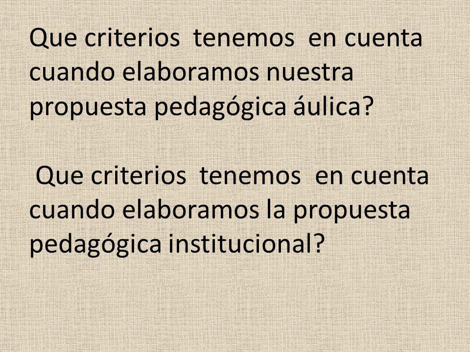 Que criterios tenemos en cuenta cuando elaboramos nuestra propuesta pedagógica áulica? Que criterios tenemos en cuenta cuando elaboramos la propuesta