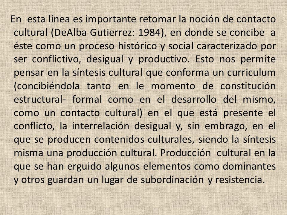 En esta línea es importante retomar la noción de contacto cultural (DeAlba Gutierrez: 1984), en donde se concibe a éste como un proceso histórico y so