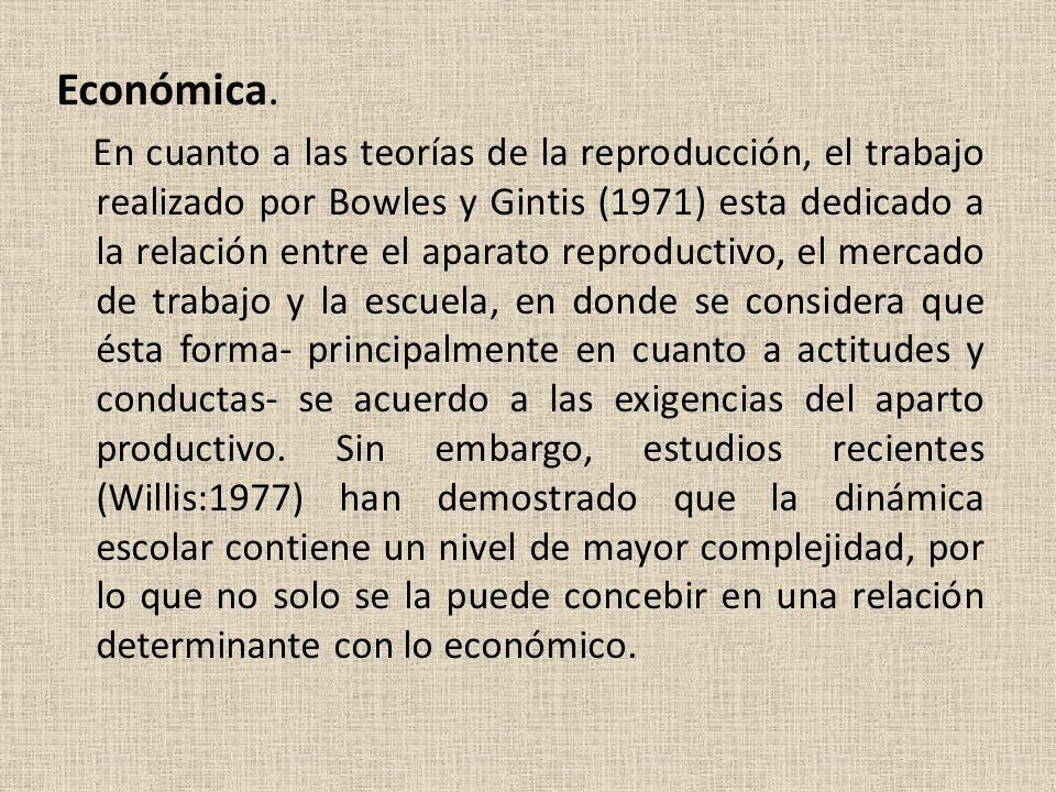 Económica. En cuanto a las teorías de la reproducción, el trabajo realizado por Bowles y Gintis (1971) esta dedicado a la relación entre el aparato re
