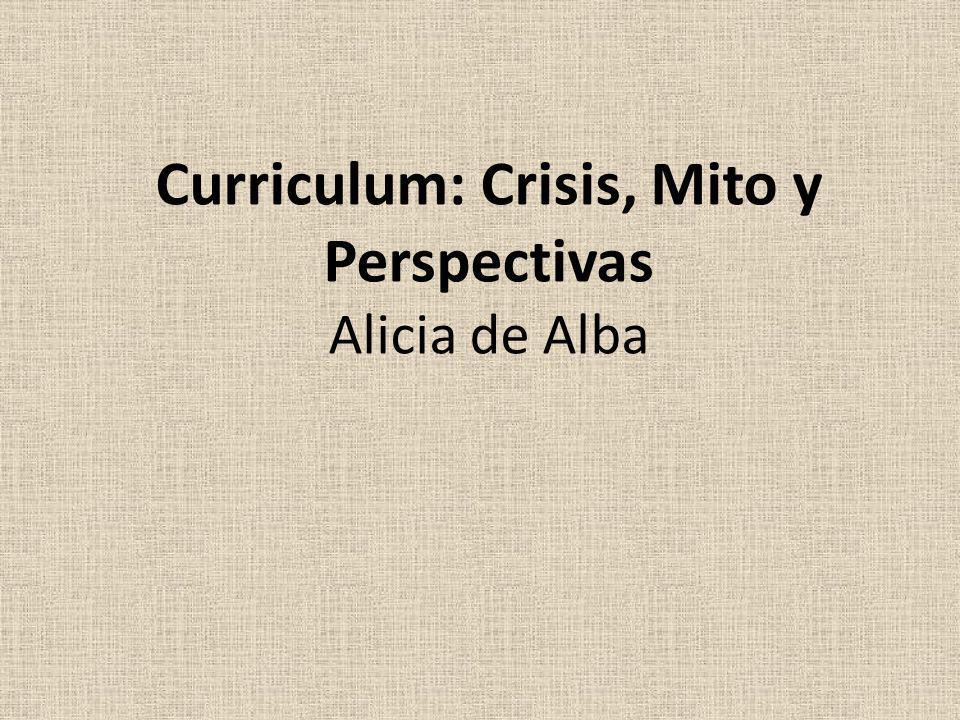 Curriculum: Crisis, Mito y Perspectivas Alicia de Alba