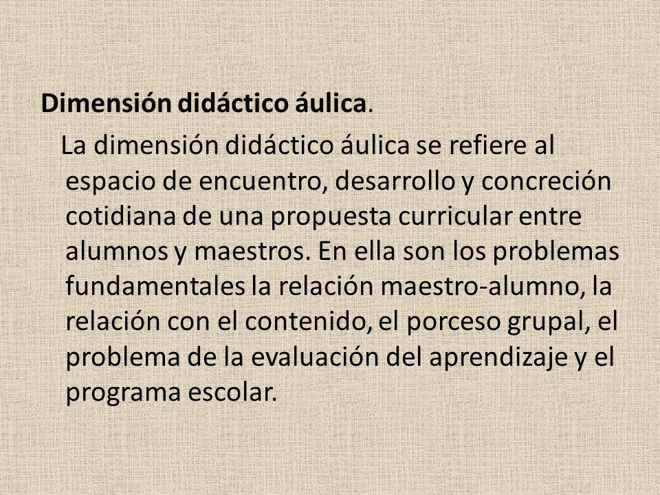 Dimensión didáctico áulica. La dimensión didáctico áulica se refiere al espacio de encuentro, desarrollo y concreción cotidiana de una propuesta curri