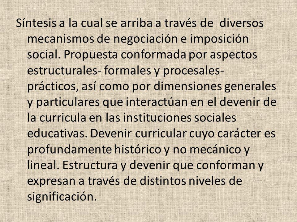 Síntesis a la cual se arriba a través de diversos mecanismos de negociación e imposición social. Propuesta conformada por aspectos estructurales- form