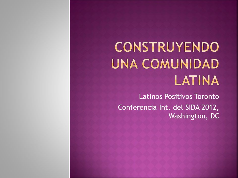Latinos Positivos Toronto Conferencia Int. del SIDA 2012, Washington, DC