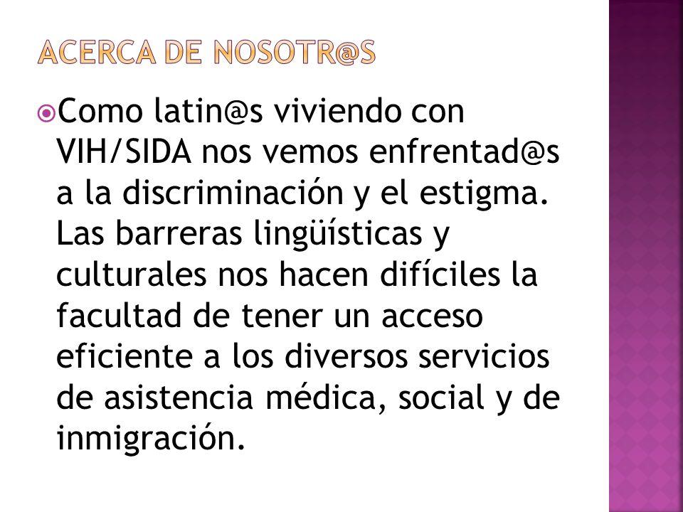 Como latin@s viviendo con VIH/SIDA nos vemos enfrentad@s a la discriminación y el estigma.