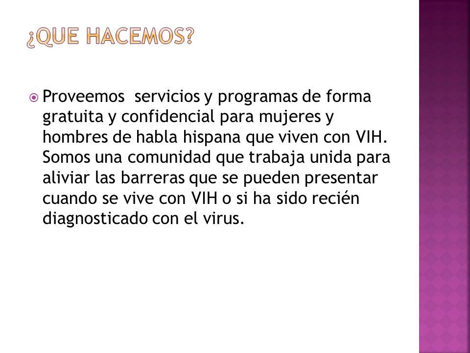 Proveemos servicios y programas de forma gratuita y confidencial para mujeres y hombres de habla hispana que viven con VIH.