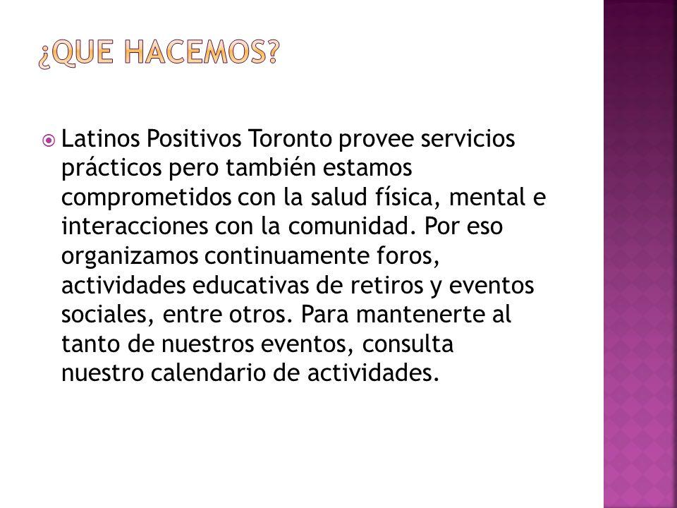 Latinos Positivos Toronto provee servicios prácticos pero también estamos comprometidos con la salud física, mental e interacciones con la comunidad.