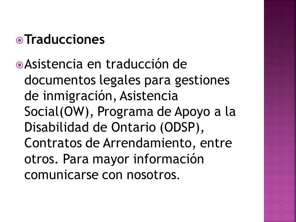 Traducciones Asistencia en traducción de documentos legales para gestiones de inmigración, Asistencia Social(OW), Programa de Apoyo a la Disabilidad de Ontario (ODSP), Contratos de Arrendamiento, entre otros.