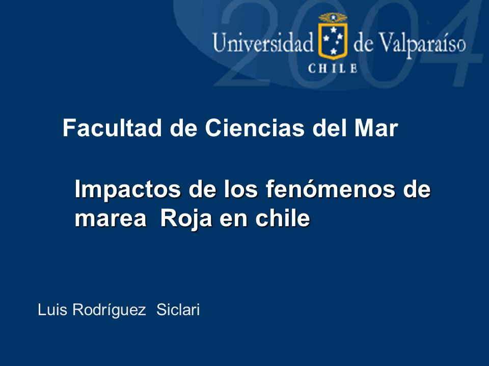 Impactos de los fenómenos de marea Roja en chile Facultad de Ciencias del Mar Luis Rodríguez Siclari