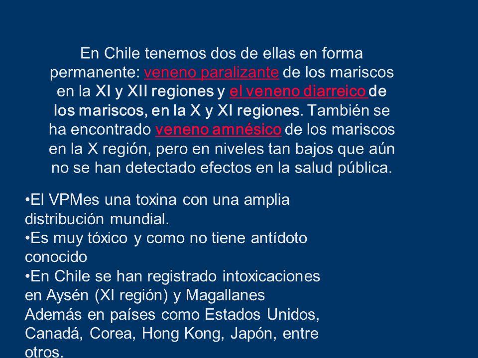 En Chile tenemos dos de ellas en forma permanente: veneno paralizante de los mariscos en la XI y XII regiones y el veneno diarreico de los mariscos, e