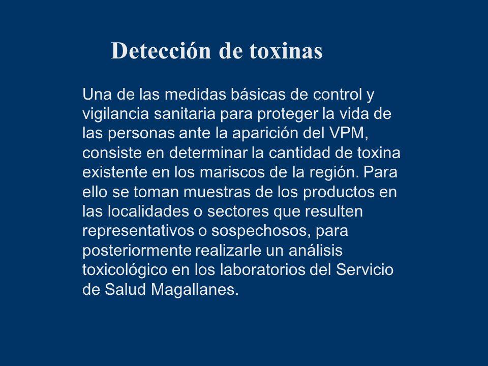 Detección de toxinas Una de las medidas básicas de control y vigilancia sanitaria para proteger la vida de las personas ante la aparición del VPM, con